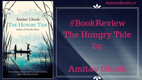 The Hungry Tide by Amitav Ghosh review on Featured Books